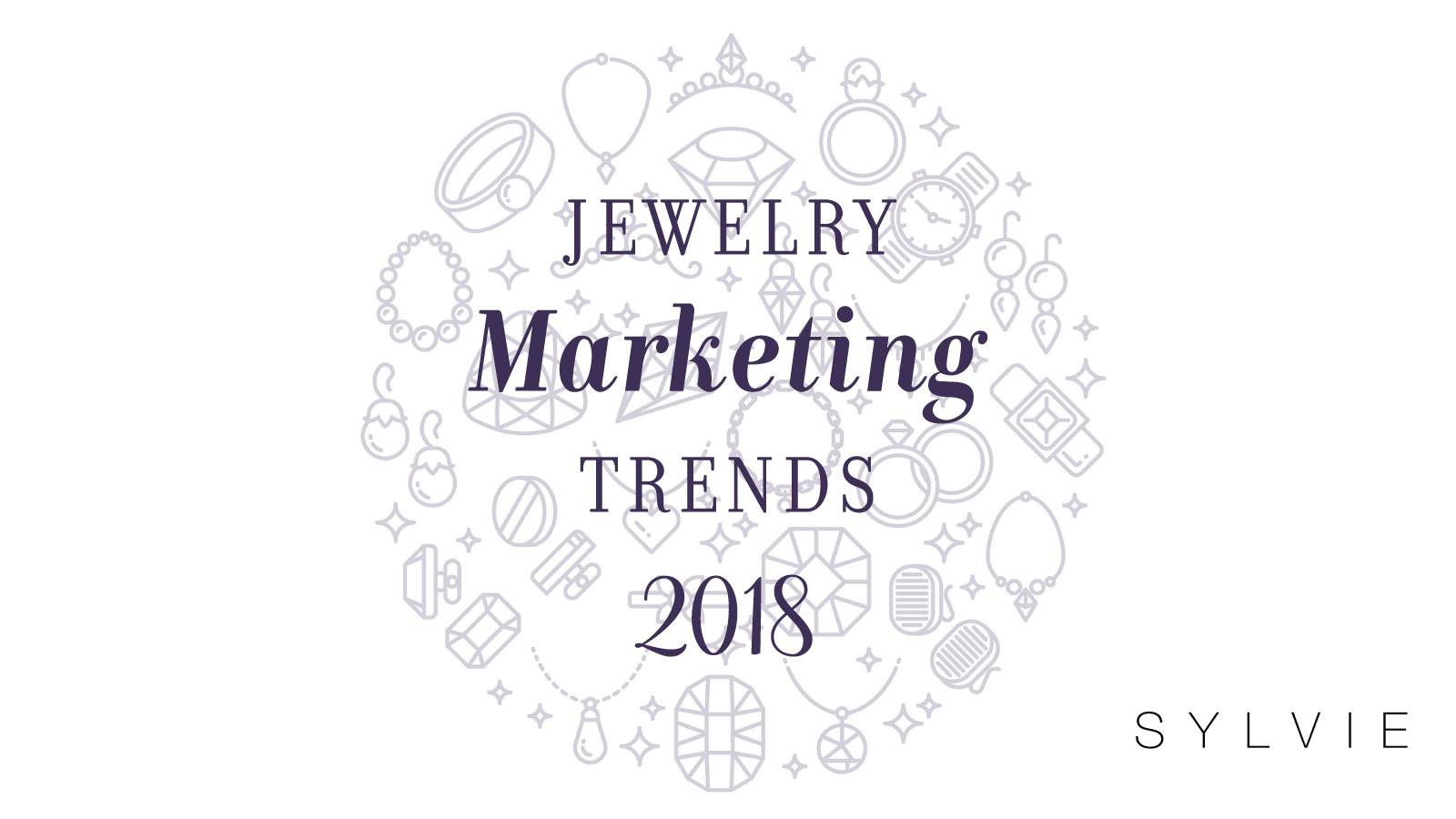 The 3 Biggest Trends for Jewelry Marketing in 2018